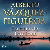 La ruta de Orellana - Alberto Vázquez-Figueroa