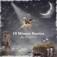 10 Minute Stories for Children - Rudyard Kipling, E. Nesbit, Andrew Lang, Flora Annie Steel, George Putnam