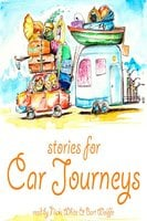 Stories for Car Journeys - Kenneth Grahame, Beatrix Potter, Hans Christian Andersen, Brothers Grimm, Joseph Jacobs