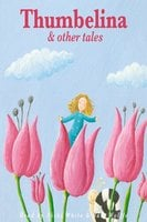 Thumbelina and Other Tales - Charles Perrault, Beatrix Potter, Hans Christian Andersen, Joseph Jacobs