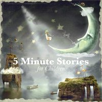 5 Minute Stories for Children - Rudyard Kipling, Johnny Gruelle, E. Nesbit, Beatrix Potter, Brothers Grimm, Flora Annie Steel