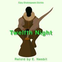 Twelfth Night Retold by E. Nesbit - E. Nesbit