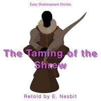 The Taming of the Shrew Retold by E. Nesbit - E. Nesbit