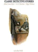 Classic Detective Stories - Sir Arthur Conan Doyle, Edgar Wallace, G.K. Chesterton