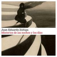 Misterios de las noches y los días - Juan Eduardo Zúñiga