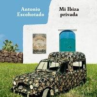 Mi Ibiza privada - Antonio Escohotado