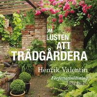 Om lusten att trädgårdera - Henrik Valentin