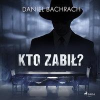Kto zabił? - Daniel Bachrach