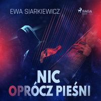 Nic oprócz pieśni - Ewa Siarkiewicz
