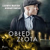 Obłęd złota - Ludwik Marian Kurnatowski