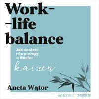 Work- life balance. Jak znaleźć równowagę w duchu kaizen - Aneta Wątor