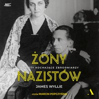 Żony nazistów. Kobiety kochające zbrodniarzy - James Wyllie