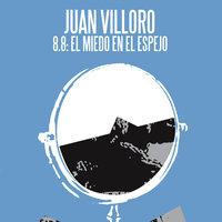 8.8 el miedo en el espejo - Juan Villoro