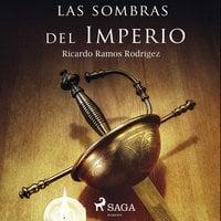 Las sombras del Imperio - Ricardo Ramos