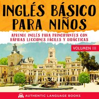 Inglés Básico Para Niños Volumen III - Authentic Language Books