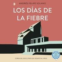 Los días de la fiebre - Andrés Felipe Solano Mendoza