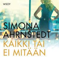 Kaikki tai ei mitään - Simona Ahrnstedt