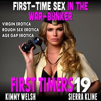 First-Time Sex In The War-Bunker: First Timers 19 (Virgin Erotica Rough Sex Erotica Age Gap Erotica) - Kimmy Welsh