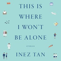 This Is Where I Won't Be Alone - Inez Tan