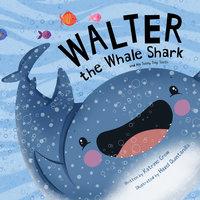 Walter the Whale Shark: And His Teeny Tiny Tooth - Katrine Crow, Hazel Quintanilla
