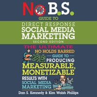 No B.S. Guide to Direct Response Social Media Marketing: 2nd Edition - Dan S. Kennedy, Kim Walsh-Phillips