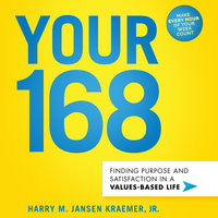 Your 168: Finding Purpose and Satisfaction in a Values-Based Life - Harry M. Jansen Kraemer