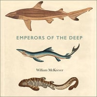 Emperors of the Deep: The Mysterious and Misunderstood World of the Shark - William McKeever