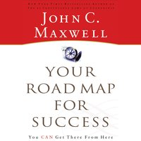 Your Road Map for Success: You Can Get There from Here - John C. Maxwell