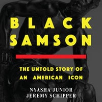 Black Samson: The Untold Story of an American Icon - Jeremy Schipper, Nyasha Junior