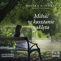 Miłość w kasztanie zaklęta - Monika A. Oleksa