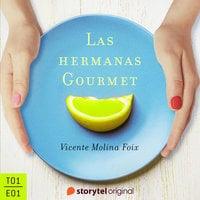 Las hermanas Gourmet - E01 - Vicente Molina Foix