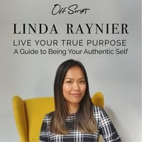 Live Your True Purpose: A Guide to Being Your Authentic Self - Linda Raynier
