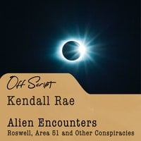 Alien Encounters: Roswell, Area 51 and Other Conspiracies - Kendall Rae