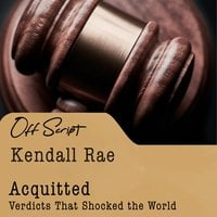 Acquitted: Verdicts that Shocked the World - Kendall Rae