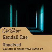 Unsolved: Mysterious Cases That Baffle Us - Kendall Rae