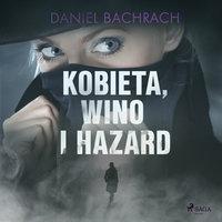 Kobieta, wino i hazard - Daniel Bachrach