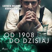 Od 1908 do dzisiaj - Ludwik Marian Kurnatowski