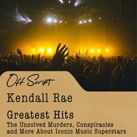 Greatest Hits: The Unsolved Murders, Conspiracies and More About Iconic Music Superstars - Kendall Rae