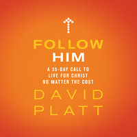 Follow Him: A 35-Day Call to Live For Christ No Matter the Cost - David Platt