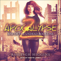 Apocalypse Z: Book 1 - Baileigh Higgins