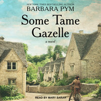 Some Tame Gazelle: A Novel - Barbara Pym