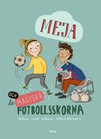 Meja och de magiska fotbollsskorna - Helena Lund-Isaksson