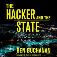 The Hacker and the State: Cyber Attacks and the New Normal of Geopolitics - Ben Buchanan