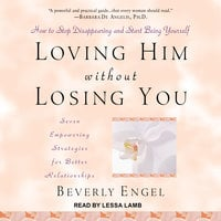 Loving Him without Losing You: How to Stop Disappearing and Start Being Yourself - Beverly Engel