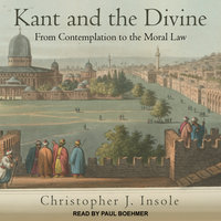 Kant and the Divine: From Contemplation to the Moral Law - Christopher J. Insole