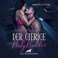 Der gierige BodyBuilder - Trinity Taylor