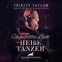 Ungestillte Lust - der heiße Tänzer - Trinity Taylor