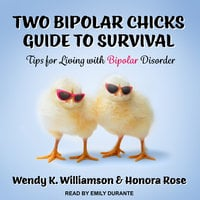 Two Bipolar Chicks Guide To Survival: Tips for Living with Bipolar Disorder - Honora Rose, Wendy K. Williamson