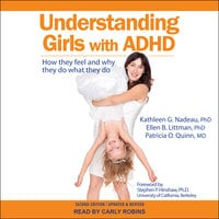 Understanding Girls with ADHD: How They Feel and Why They Do What They Do - Kathleen G. Nadeau, Ellen B. Littman, Patricia O. Quinn