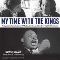 My Time With The Kings: A Reporter's Recollections of Martin, Coretta and the Civil Rights Movement - Kathryn Johnson